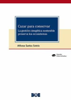 Cazar para conservar. La gestión cinegética sostenible preserva los ecosistemas
